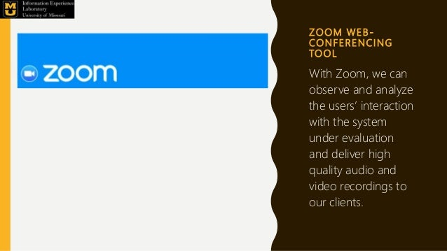 Z O O M W E B - CO N F E R E N C I N G TO O L With Zoom, we can observe and analyze the users' interaction with the system...