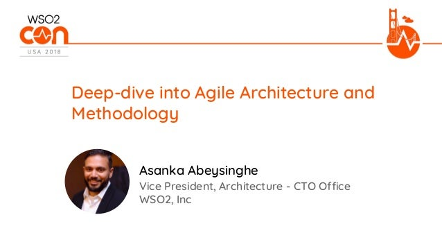 Vice President, Architecture - CTO Office WSO2, Inc Deep-dive into Agile Architecture and Methodology Asanka Abeysinghe