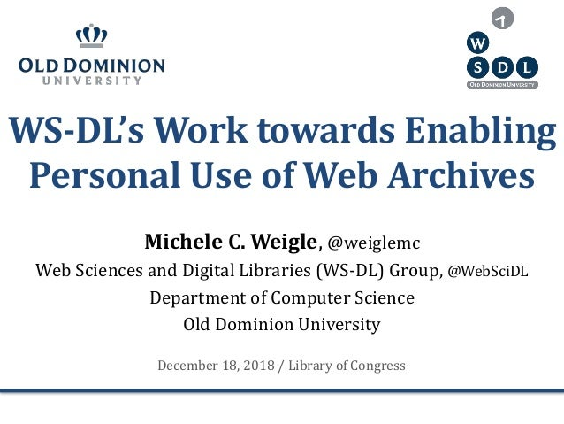 WS-DL's Work towards Enabling Personal Use of Web Archives Michele C. Weigle, @weiglemc Web Sciences and Digital Libraries...