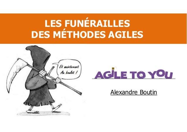 Alexandre Boutin LES FUNÉRAILLES DES MÉTHODES AGILES