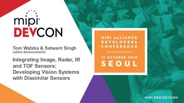 Tom Watzka & Satwant Singh Lattice Semiconductor Integrating Image, Radar, IR and TOF Sensors: Developing Vision Systems w...