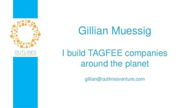 Gillian Muessig I build TAGFEE companies around the planet gillian@outlinesventure.com