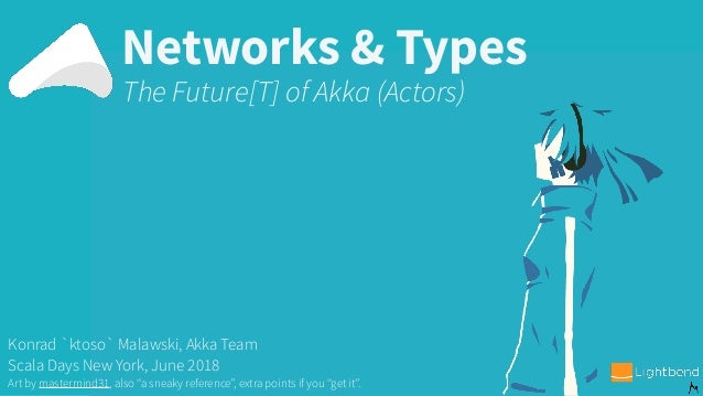 "Networks & Types Konrad `ktoso` Malawski, Akka Team Scala Days New York, June 2018 Art by mastermind31, also ""a sneaky ref..."