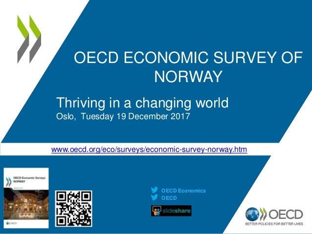 www.oecd.org/eco/surveys/economic-survey-norway.htm OECD ECONOMIC SURVEY OF NORWAY Thriving in a changing world Oslo, Tues...