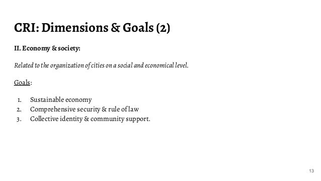 CRI: Dimensions & Goals (2) II. Economy & society: Related to the organization of cities on a social and economical level....
