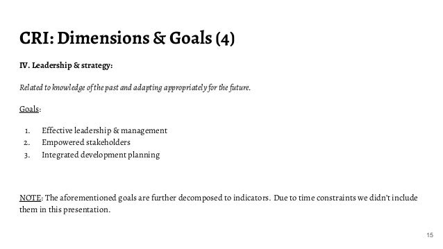 CRI: Dimensions & Goals (4) IV. Leadership & strategy: Related to knowledge of the past and adapting appropriately for the...