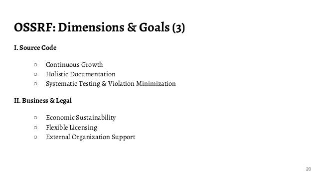 OSSRF: Dimensions & Goals (3) 20 I. Source Code ○ Continuous Growth ○ Holistic Documentation ○ Systematic Testing & Violat...