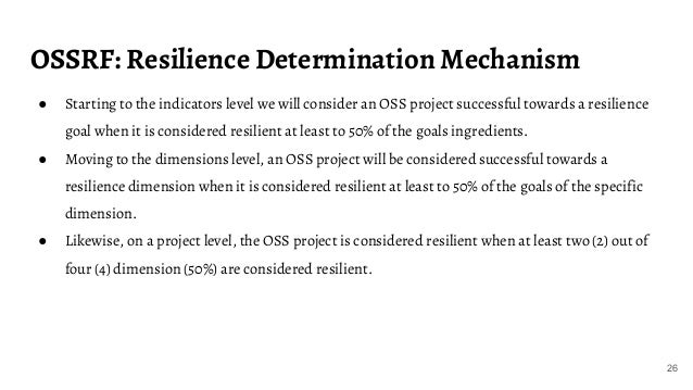 OSSRF: Resilience Determination Mechanism 26 ● Starting to the indicators level we will consider an OSS project successful...
