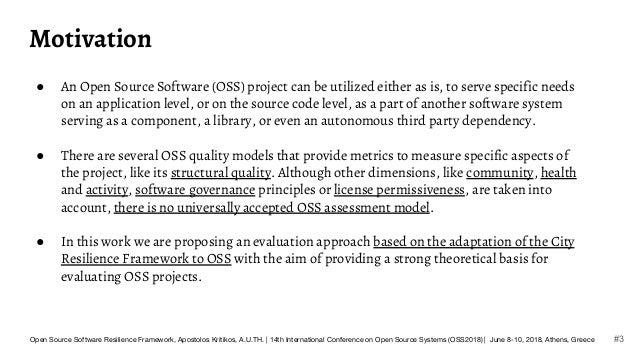 Motivation ● An Open Source Software (OSS) project can be utilized either as is, to serve specific needs on an application...