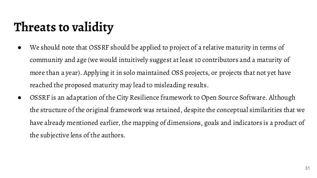 Threats to validity 31 ● We should note that OSSRF should be applied to project of a relative maturity in terms of communi...