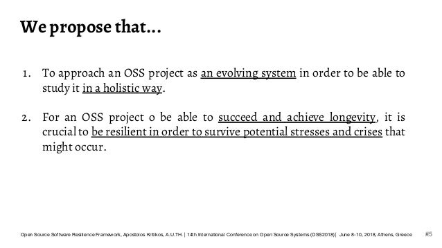 We propose that... 1. To approach an OSS project as an evolving system in order to be able to study it in a holistic way. ...