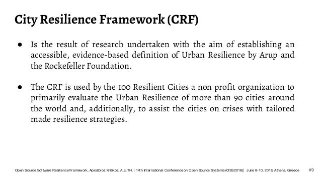 City Resilience Framework (CRF) ● Is the result of research undertaken with the aim of establishing an accessible, evidenc...
