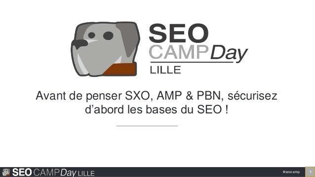 #seocamp 1 Avant de penser SXO, AMP & PBN, sécurisez d'abord les bases du SEO !