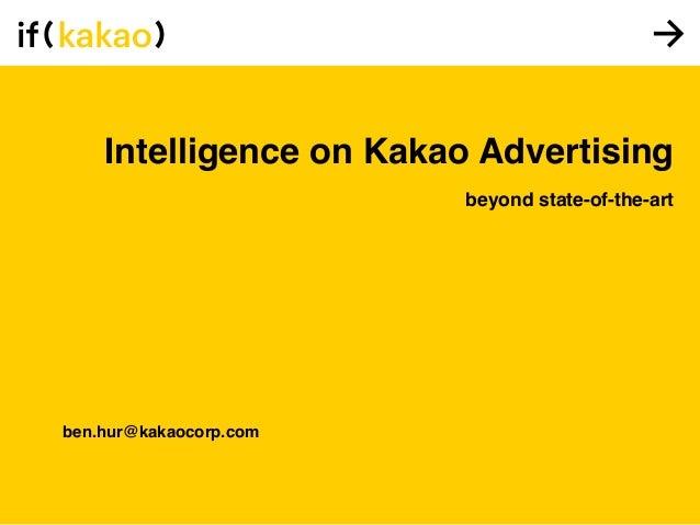 Intelligence on Kakao Advertising beyond state-of-the-art ben.hur@kakaocorp.com