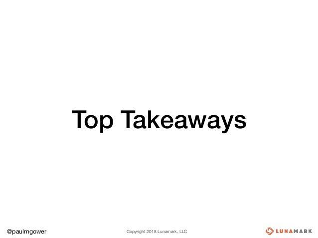 Copyright 2018 Lunamark, LLC@paulmgower Top Takeaways