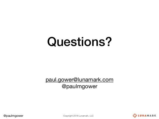Copyright 2018 Lunamark, LLC@paulmgower Questions? paul.gower@lunamark.com  @paulmgower