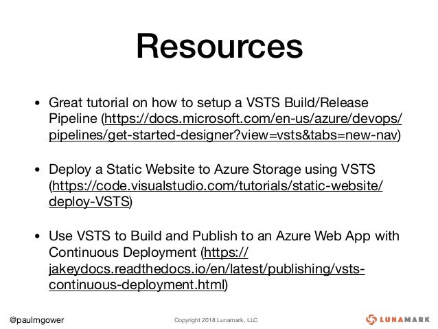 Copyright 2018 Lunamark, LLC@paulmgower Resources • Great tutorial on how to setup a VSTS Build/Release Pipeline (https://...