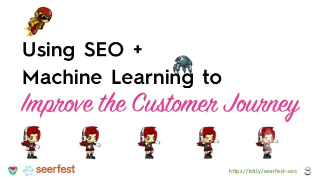 Using SEO + Machine Learning to Improve the Customer Journey https://bit.ly/seerfest-seoseerfest