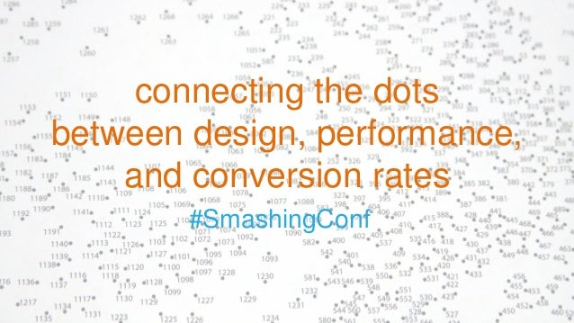 #SmashingConf connecting the dots between design, performance, and conversion rates