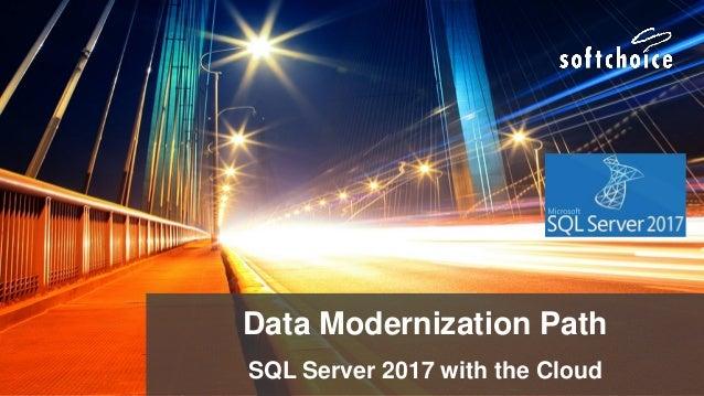 Data Modernization Path SQL Server 2017 with the Cloud