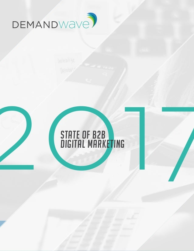 2017STATE OF B2B DIGITAL MARKETING