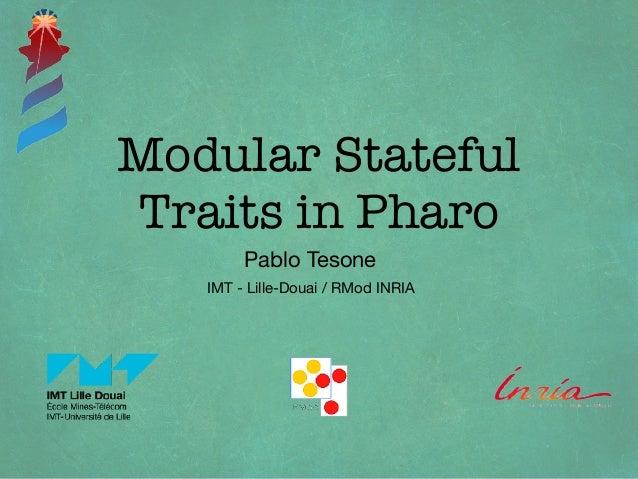 Modular Stateful Traits in Pharo Pablo Tesone IMT - Lille-Douai / RMod INRIA