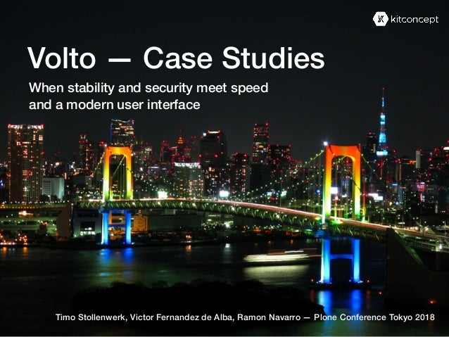 Volto — Case Studies When stability and security meet speed and a modern user interface Timo Stollenwerk, Victor Fernandez...