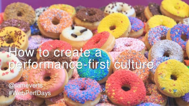 @tameverts #WebPerfDays How to create a performance-first culture