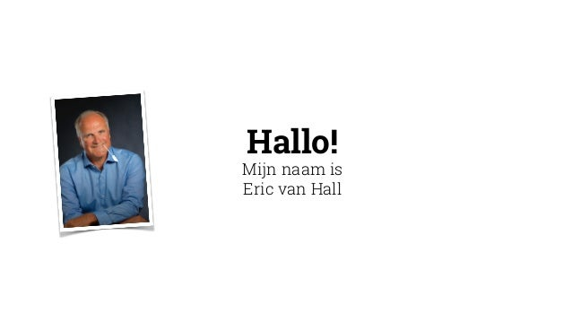 Hallo! Mijn naam is Eric van Hall