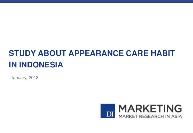 STUDY ABOUT APPEARANCE CARE HABIT IN INDONESIA January, 2018
