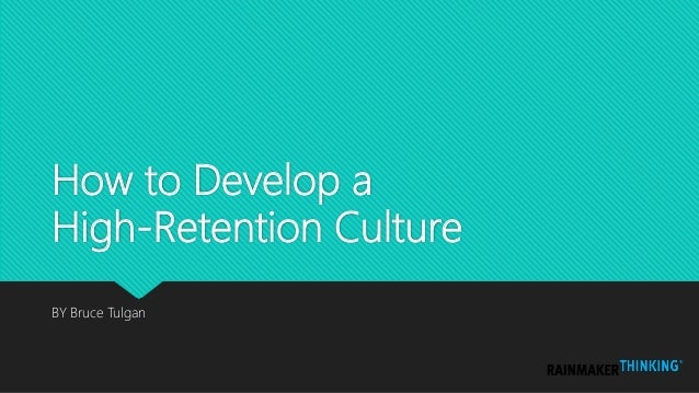 How to Develop a High-Retention Culture BY Bruce Tulgan