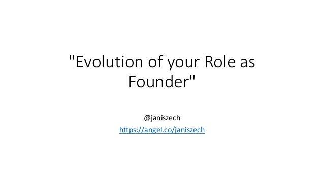 """""""Evolutionof your Role as Founder"""" @janiszech https://angel.co/janiszech"""