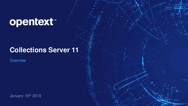 Collections Server 11 Overview January 16th 2018