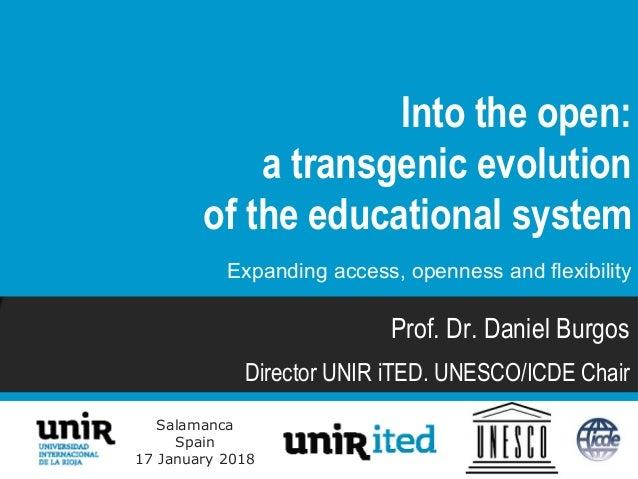 Salamanca Spain 17 January 2018 Prof. Dr. Daniel Burgos Director UNIR iTED. UNESCO/ICDE Chair Into the open: a transgenic ...