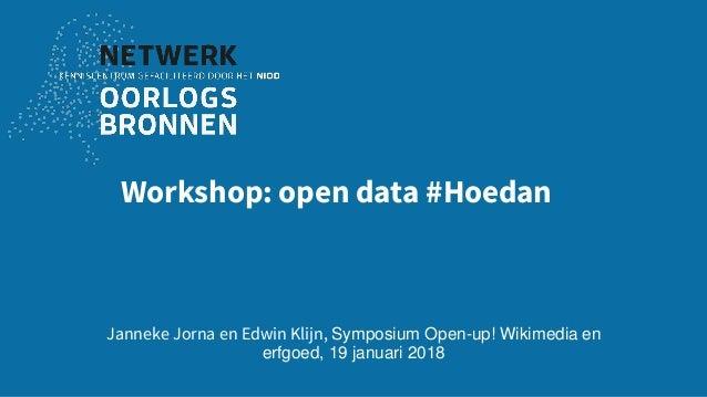 Workshop: open data #Hoedan Janneke Jorna en Edwin Klijn, Symposium Open-up! Wikimedia en erfgoed, 19 januari 2018
