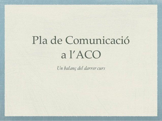 Pla de Comunicació a l'ACO Un balanç del darrer curs