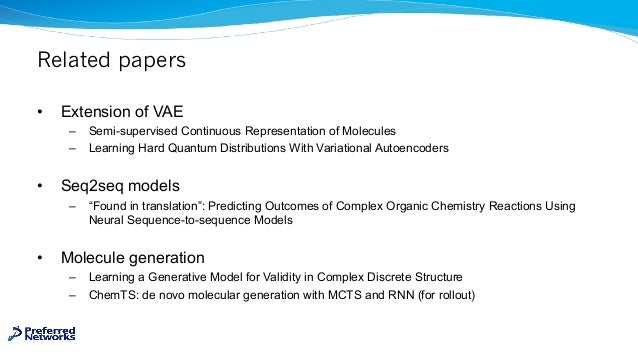Related papers • Extension of VAE – Semi-supervised Continuous Representation of Molecules – Learning Hard Quantum Distrib...