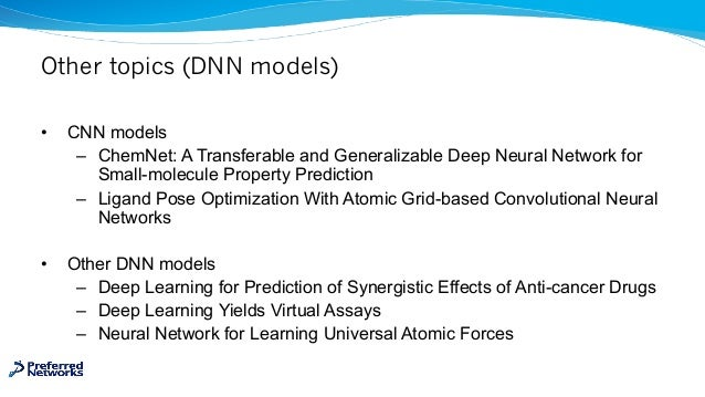 Other topics (DNN models) • CNN models – ChemNet: A Transferable and Generalizable Deep Neural Network for Small-molecule ...