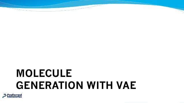 MOLECULE GENERATION WITH VAE