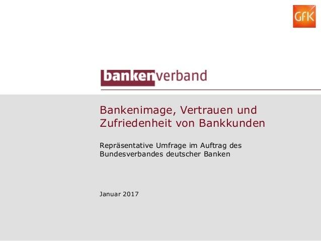 Bankenimage, Vertrauen und Zufriedenheit von Bankkunden Repräsentative Umfrage im Auftrag des Bundesverbandes deutscher Ba...