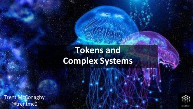 Tokens and Complex Systems Trent McConaghy @trentmc0