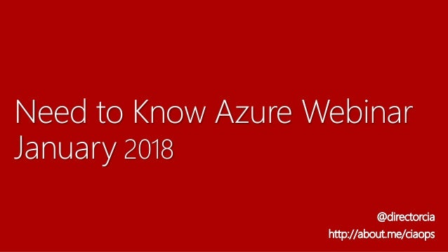 Need to Know Azure Webinar January 2018 @directorcia http://about.me/ciaops