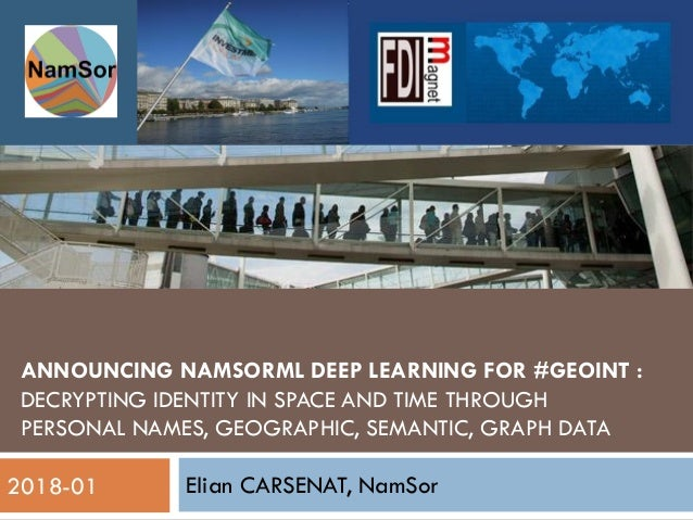 ANNOUNCING NAMSORML DEEP LEARNING FOR #GEOINT : DECRYPTING IDENTITY IN SPACE AND TIME THROUGH PERSONAL NAMES, GEOGRAPHIC, ...
