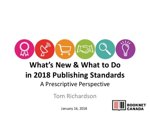 What's New & What to Do in 2018 Publishing Standards A Prescriptive Perspective Tom Richardson January 16, 2018
