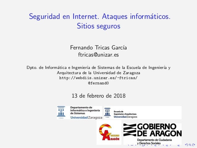 Seguridad en Internet. Ataques inform´aticos. Sitios seguros Fernando Tricas Garc´ıa ftricas@unizar.es Dpto. de Inform´ati...