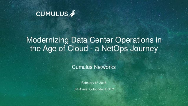 1 February 6th 2018 Modernizing Data Center Operations in the Age of Cloud - a NetOps Journey JR Rivers, Cofounder & CTO C...