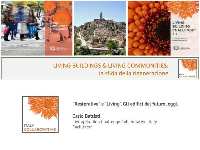 """""""Restorative"""" e """"Living"""". Gli edifici del futuro, oggi. Carlo Battisti Living Buiding Challenge Collaborative: Italy Facil..."""