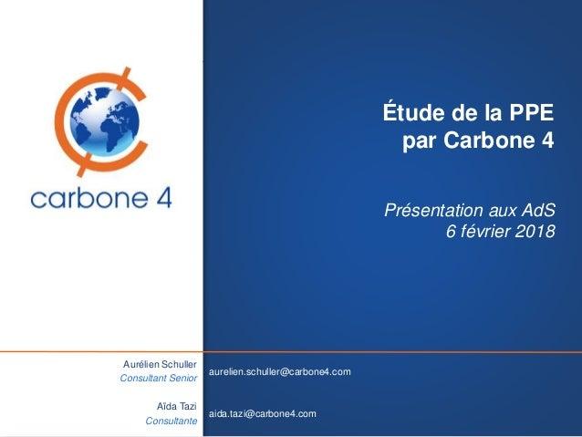 ©2018Carbone4 Étude de la PPE par Carbone 4 Présentation aux AdS 6 février 2018 Aurélien Schuller Consultant Senior Aïda T...