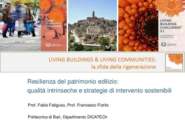 Resilienza del patrimonio edilizio: qualità intrinseche e strategie di intervento sostenibili Prof. Fabio Fatiguso, Prof. ...