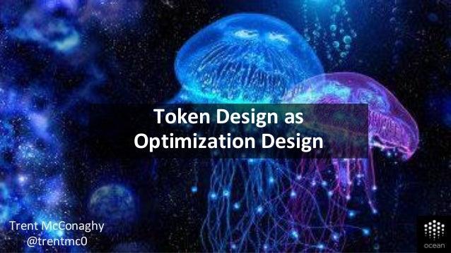Token Design as Optimization Design Trent McConaghy @trentmc0